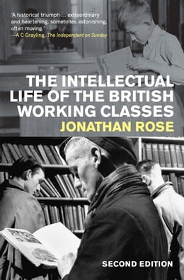 Book The Intellectual Life of the British Working Classes by Jonathan Rose