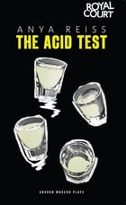 The Acid Test by Anya Reiss