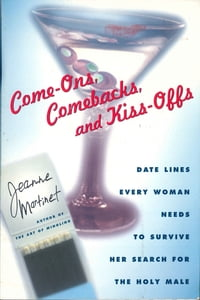 Come-Ons, Comebacks, and Kiss-Offs: Date Lines Every Woman Needs To Survive Her Search For The Holy…