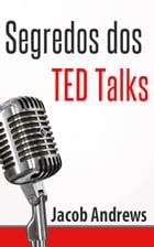 Segredos Dos Ted Talks by Jacob Andrews
