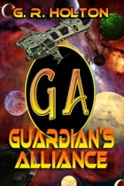 Guardian's Alliance by G. R. Holton