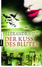 Der Kuss des Blutes: Guardians of Eternity 2 - Roman by Alexandra Ivy