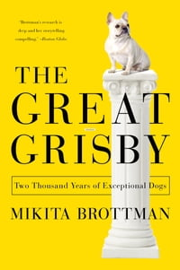 The Great Grisby: Two Thousand Years of Literary, Royal, Philosophical, and Artistic Dog Lovers and…