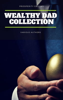 Wealthy Dad Classic Collection: What The Rich Read About Money