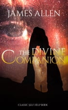 The Divine Companion: Classic Self Help Book by James Allen