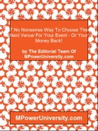7 No Nonsense Way To Choose The Next Venue For Your Event Or Your Money Back! by Editorial Team Of MPowerUniversity.com