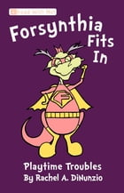 Forsynthia Fits In: Playtime Troubles by Rachel  A. DiNunzio
