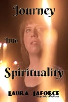 Journey Into Spirituality by Laura Laforce