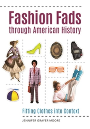 Fashion Fads Through American History: Fitting Clothes into Context Fitting Clothes into Context