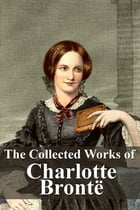 The Collected Works of Charlotte Brontë by Charlotte Brontë
