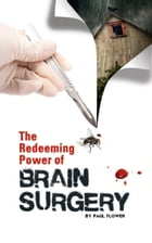 The Redeeming Power of Brain Surgery by Paul Flower