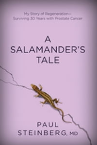 A Salamander's Tale: My Story of Regeneration-Surviving 30 Years with Prostate Cancer