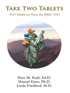 Take Two Tablets Medicine from the Bible by Peter M. Kash, Ed.D.