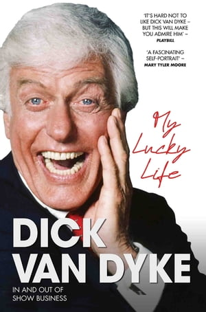 My Lucky Life in and Out of Show Business - Dick Van Dyke