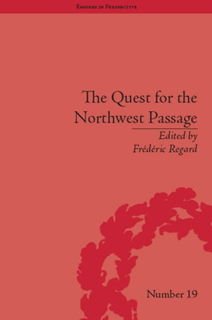 The Quest for the Northwest Passage Knowledge,  Nation and Empire,  1576?1806