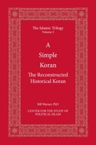 A Simple Koran: The Reconstructed Historical Koran by Bill Warner