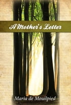 A Mother's Letter: Life's Teachings by Maria de Mouilpied
