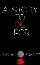 A Story to Die For by Justin Swapp