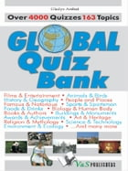 Global Quiz Bank: Over 4000 Quizzes on 163 topics by Gladys Ambat