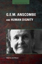 G.E.M. Anscombe and Human Dignity by John Mizzoni