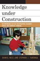 Knowledge under Construction: The Importance of Play in Developing Children's Spatial and Geometric…