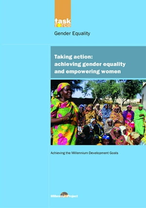 UN Millennium Development Library: Taking Action Achieving Gender Equality and Empowering Women