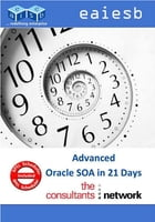 Advanced SOA Suite 11g: in 21 Days by EAIESB