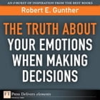 The Truth About Your Emotions When Making Decisions by Robert E. Gunther