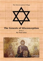The Genesis of Misconception: Book 1 by Paul John