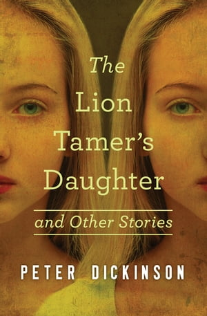 The Lion Tamer's Daughter: and Other Stories by Peter Dickinson