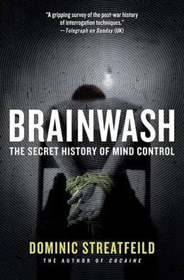 Book Brainwash: The Secret History of Mind Control by Dominic Streatfeild