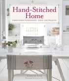 Hand-Stitched Home: Embroidered Inspirations, Ideas, and Projects by Caroline Zoob
