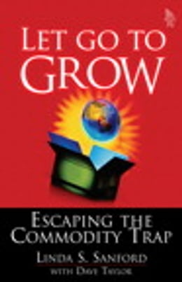 Book Let Go To Grow: Escaping the Commodity Trap by Linda S. Sanford