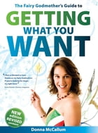 The Fairy Godmother's Guide to Getting What You Want by Donna McCallum