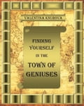 Finding Yourself in the Town of Geniuses 1bba37a7-816d-440e-ab91-8c44766eced4