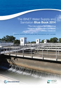 The IBNET Water Supply and Sanitation Blue Book 2014: The International Benchmarking Network for…