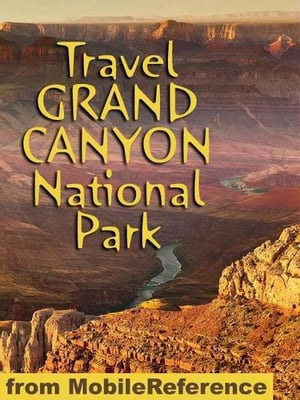 Travel Grand Canyon National Park: Travel Guide And Maps (Mobi Travel) by MobileReference