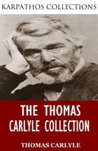 The Thomas Carlyle Collection by Thomas Carlyle
