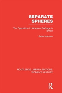 Separate Spheres: The Opposition to Women's Suffrage in Britain