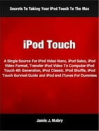 iPod Touch: A Single Source For iPod Video Nano, iPod Sales, iPod Video Format, Transfer iPod Video To Computer  by Jamie J. Mabry
