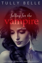 Falling for the Vampire - Part 2 by Tully Belle