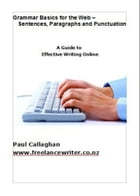 Grammar Basics for the Web: Sentences, Paragraphs and Punctuation by Paul Callaghan