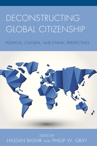 Deconstructing Global Citizenship: Political, Cultural, and Ethical Perspectives