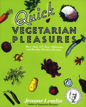 Quick Vegetarian Pleasures More than 175 Fast,  Delicious,  and Healty Meatless Recipes