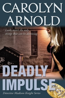 Deadly Impulse: Detective Madison Knight Series, #6