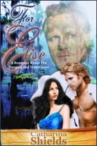 For Elise: (A Romance About the Deepest and Truest Love) by Catharina Shields