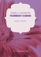 Frammenti d'amore by Daniela Costantini