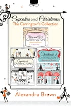 Cupcakes and Christmas: The Carrington's Collection: Cupcakes at Carrington's, Me and Mr. Carrington, Christmas at Carrington's by Alexandra Brown