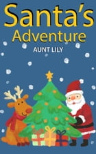 Santa's Adventure by Aunt Lily
