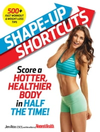 Shape-Up Shortcuts: Score a Hotter, Healthier Body in Half the Time!